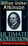 WILLIAM WALKER ATKINSON Ultimate Collection - 58 Books in One Volume: The Power of Concentration, The Key To Mental Power Development & Efficiency, Thought-Force ... by Thought Force... (English Edition)