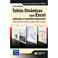 Tablas dinámicas con excel aplicadas a la gestión empresarial. Para utilizar con Excel 2007, 2010 y 2013