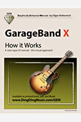 GarageBand X - How it Works: A new type of manual - the visual approach Kindle Edition