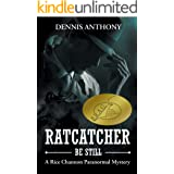 Ratcatcher, Be Still: A Rice Channon Paranormal Mystery