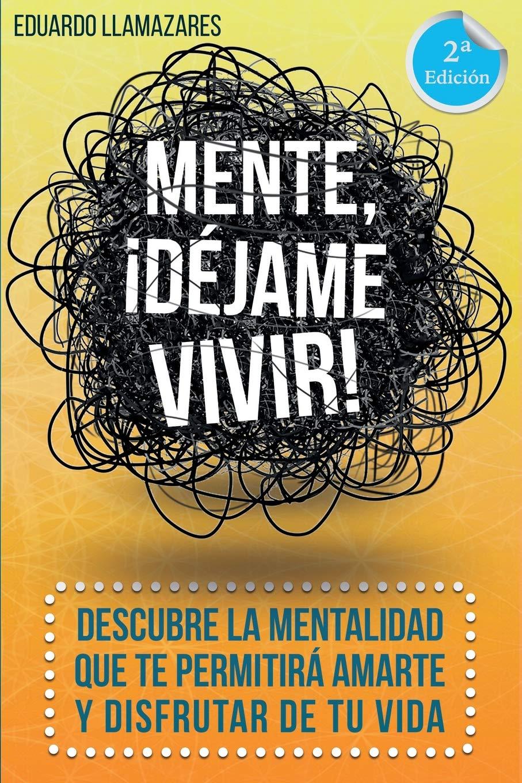 Descubre la mentalidad que te permitirá amarte y disfrutar de tu vida.:  Amazon.es: Eduardo Llamazares: Libros