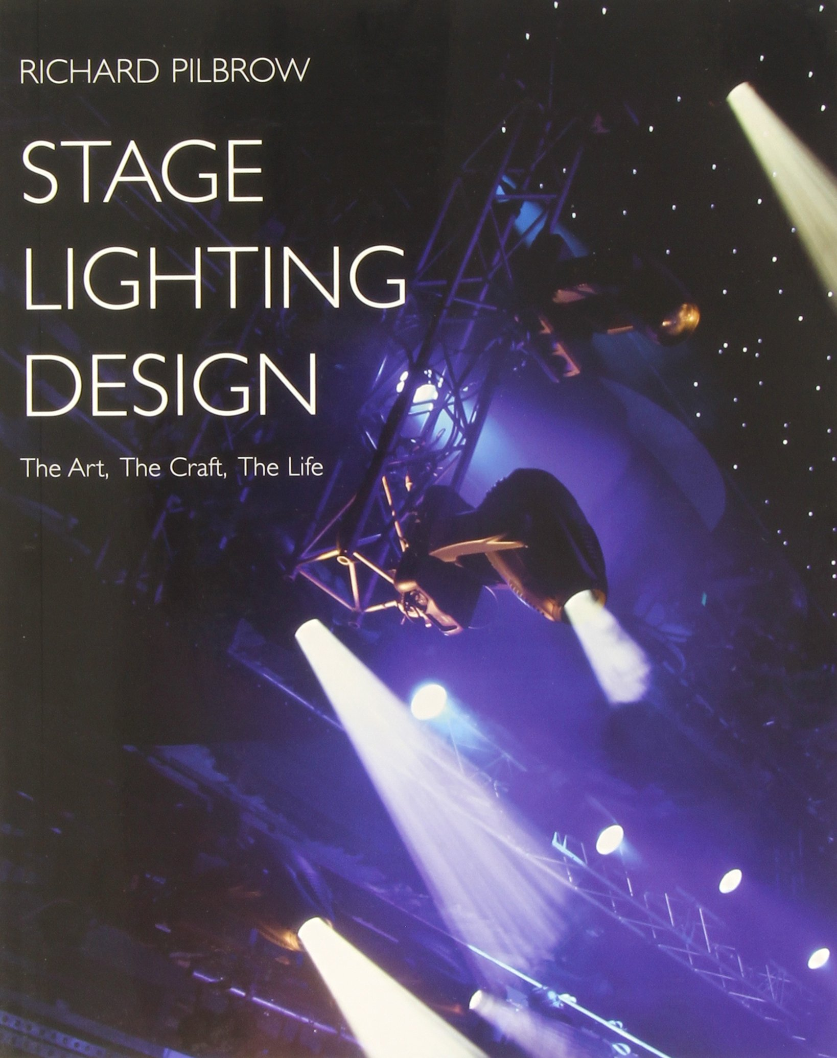 stage lighting design the art the craft the life richard pilbrow