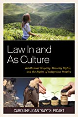 Law In and As Culture: Intellectual Property, Minority Rights, and the Rights of Indigenous Peoples (Law, Culture, and the Humanities Series) Kindle Edition