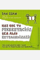 Haz que tu presentación sea algo extraordinario: Todo lo que necesitas saber y hacer para que tus presentaciones sean memorables (Spanish Edition) Kindle Edition