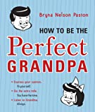 How to Be the Perfect Grandpa: Listen to Grandma