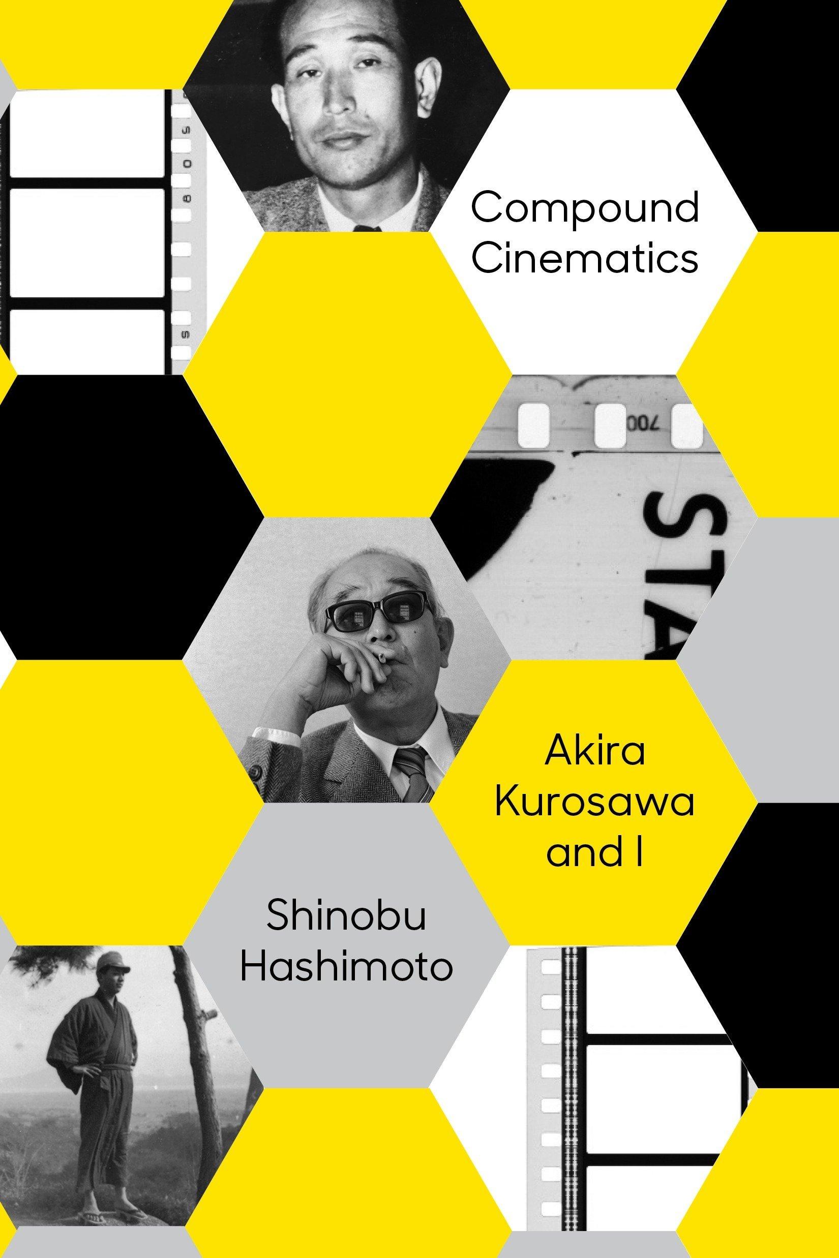 Compound Cinematics: Akira Kurosawa and I por Shinobu Hashimoto