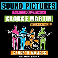 Sound Pictures: The Life of Beatles Producer George Martin, The Later Years, 1966-2016
