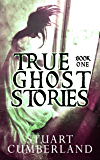 True Ghost Stories: Authentic ghosts, hauntings and paranormal experiences from around the world. Book One