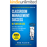 Classroom management success in 7 days or less: The Ultra-Effective Classroom Management System for Teachers. (Needs-Focused Teaching Resource Book 1) (English Edition)