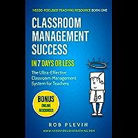Classroom Management Success in 7 Days or Less: The Ultra-Effective Classroom Management System for Teachers (Needs…