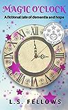 Magic O'Clock: A fictional tale of dementia and hope