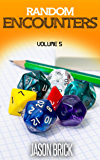Random Encounters Volume 5: 20 NEW epic ideas for your role-playing game