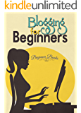 Blogging: Blogging for Beginners: The No-Nonsense Guide in Putting Up Your Own Blog (Blogging - Bloggin for Beginners - Blogging Guide - Blogging Tips ... Books - Blogging for Profit and Money)