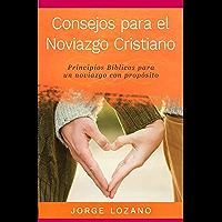 Consejos para el Noviazgo Cristiano: Principios Bíblicos para un Noviazgo con Propósito (Spanish Edition) book cover