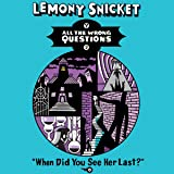 When Did You See Her Last?: All the Wrong Questions, Book 2