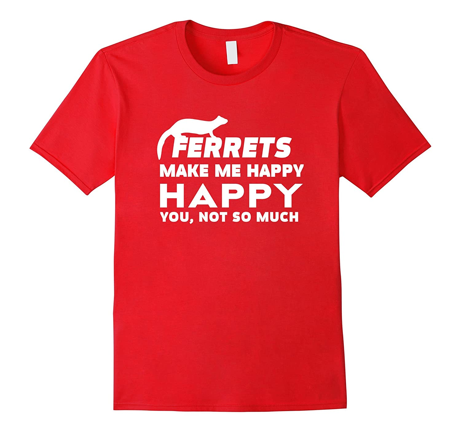 Ferrets T-shirt - Ferrets make me happy you not so much-PL