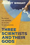 Three Scientists and Their Gods: A Search for Meaning in an Age of Information