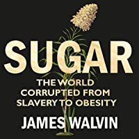 Sugar: The world corrupted, from slavery to obesity