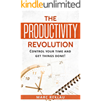 The Productivity Revolution: Control your time and get things done! (Change your habits, change your life Series Book 2)