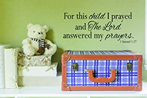 Top Selling Decals - Prices Reduced : Best Selling Cling Transfer : for This Child I Prayed & The Lord Answered My Prayers. 1 Samuel 1:27 Bible Verse Quote Wall Sticker Size : 6 Inches X 20 Inches