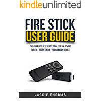 Fire Stick User Guide: The Complete Reference Tool for Unlocking the Full Potential of Your Amazon Device