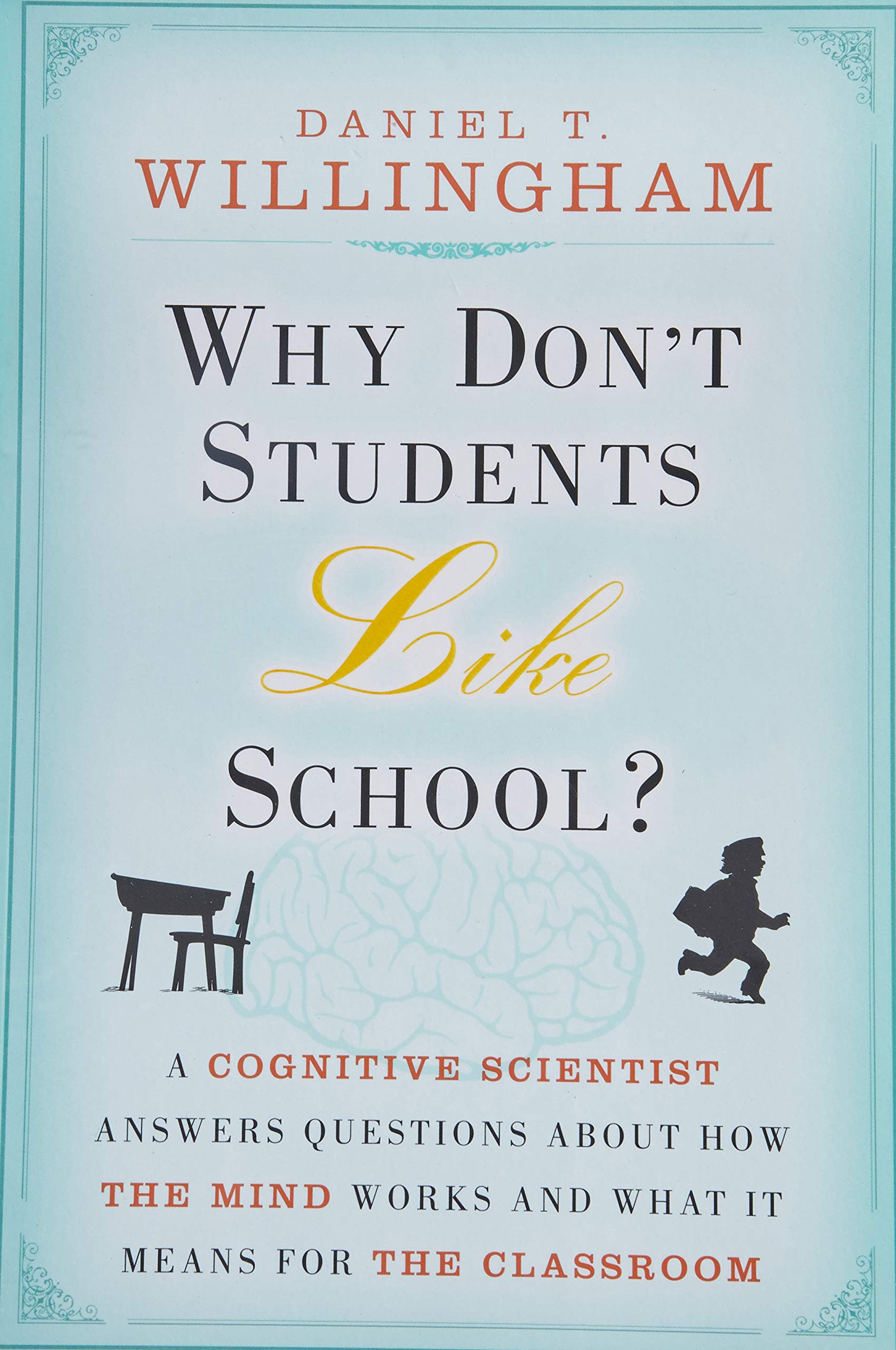 Why Don't Students Like School?: A Cognitive Scientist Answers ...