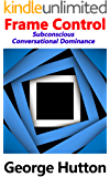 Frame Control: Subconscious Conversational Dominance
