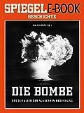 Die Bombe - Das Zeitalter der nuklearen Bedrohung: Ein SPIEGEL E-Book Geschichte