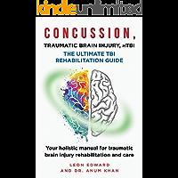 CONCUSSION, TRAUMATIC BRAIN INJURY,  MILD TBI   ULTIMATE REHABILITATION GUIDE: Your holistic manual for traumatic brain injury rehabilitation and care