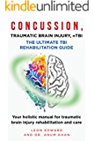 CONCUSSION, TRAUMATIC BRAIN INJURY, MILD TBI ULTIMATE REHABILITATION GUIDE: Your holistic manual for traumatic brain…