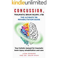 CONCUSSION, TRAUMATIC BRAIN INJURY,  MILD TBI   ULTIMATE REHABILITATION GUIDE: Your holistic manual for traumatic brain injury rehabilitation and care ... or TBI , Living with Hemiparesis Book 2)