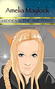 Amelia Maylock: Hidden in the Amethyst (Amelia Maylock Chronicles Book 2)