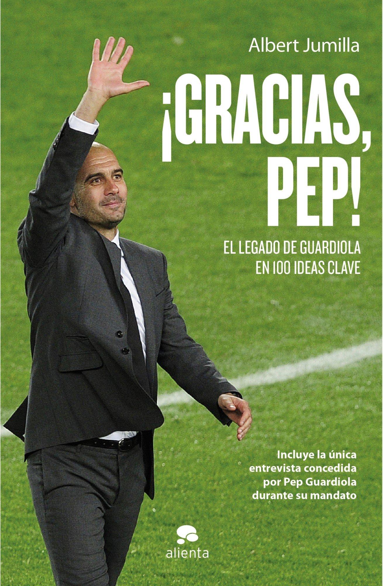 Gracias, Pep!: El legado de Guardiola en 100 ideas clave Habilidades Directivas: Amazon.es: Jumilla, Albert: Libros