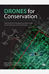 Drones for Conservation: Field Guide for Photographers, Researchers, Conservationists and Archaeologists Kindle Edition