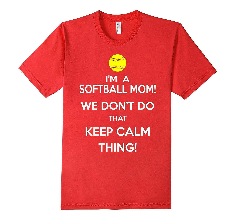 Softball Mom - Dont Do That Keep Calm Thing-TH