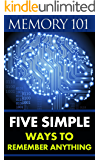 Memory 101: Five Simple Ways To Remember Anything (Memory Tricks, Number, Name, Hypnosis, Recall, Train Your Mind Change Your Brain)