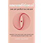 Unconditional: You Are Perfect As You Are: Manifest Your Healthiest and Happiest Life With the Healing Power of Self…
