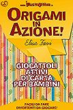 Origami in Azione!: Giocattoli attivi di carta, origami facili per bambini (Albi di Illustrattiva Vol. 1)