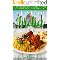 A Taste of India: Indian Cooking Made Easy with Authentic Indian Food Recipes (Best Recipes from Around the World Book 4)