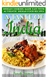 A Taste of India: Indian Cooking Made Easy with Authentic Indian Food Recipes (Best Recipes from Around the World Book 4…