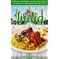 A Taste of India: Indian Cooking Made Easy with Authentic Indian Food Recipes (Best Recipes from Around the World Book 4) (English Edition)
