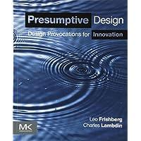 Presumptive Design: Design Provocations for Innovation