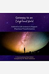 Gateway to an Enlightened World: Collective Life Lessons to Support Planetary Transformation Kindle Edition