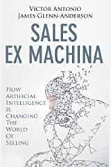 Sales Ex Machina: How Artificial Intelligence is Changing the World of Selling Kindle Edition