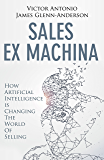 Sales Ex Machina: How Artificial Intelligence is Changing the World of Selling