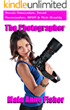 The Photographer : Female Domination, Forced Feminization, BDSM & Male Chastity (English Edition)