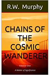 Chains of the Cosmic Wanderer: A Matter of Significance Kindle Edition