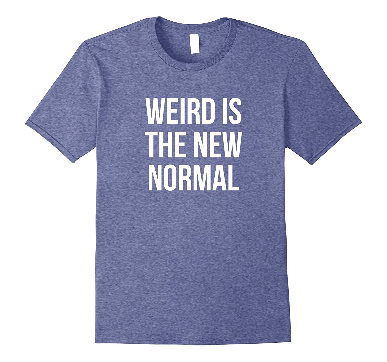 Weird Is The New Normal T-Shirt-Art