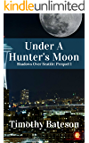 Under A Hunter's Moon: Shadows Over Seattle: Prequel 1 (Shadows Over Seattle: Prequels)