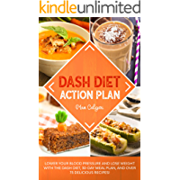 DASH DIET ACTION PLAN: Lower Your Blood Pressure and Lose Weight with the DASH Diet, 30-Day Meal Plan, and Over 75…
